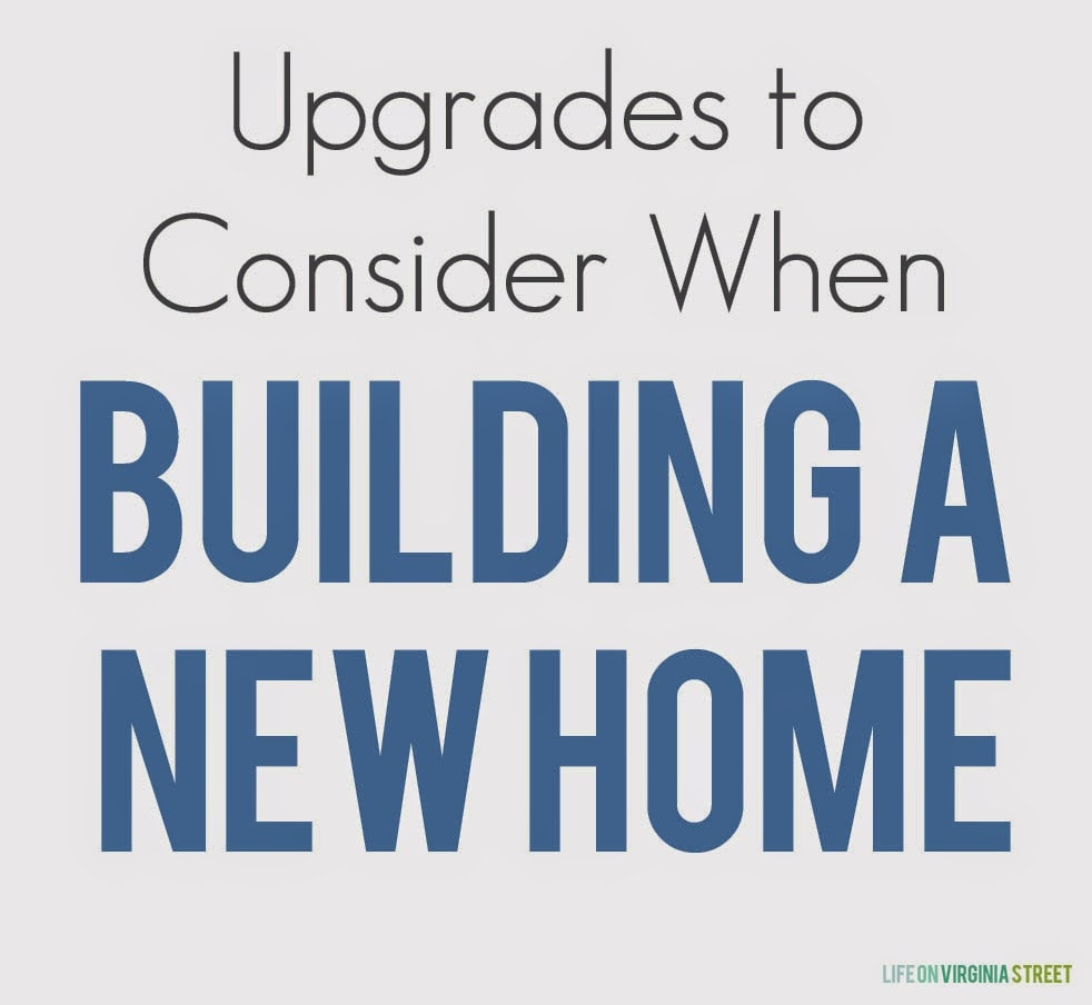 Upgrades to consider when building a new home life on for Features to consider when building a new home