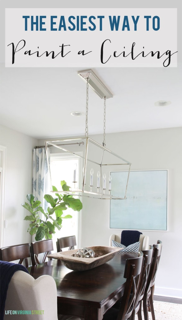 The Easiest Way to Paint a Ceiling - Life On Virginia Street