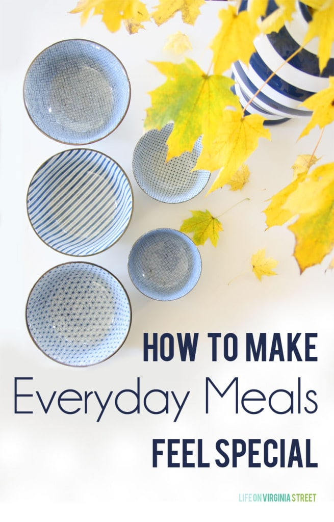 How to Make Everyday Meals Feel Special - Life On Virginia Street