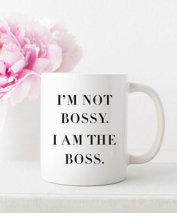 I'm Not Bossy. I am the Boss. Coffee Mug.